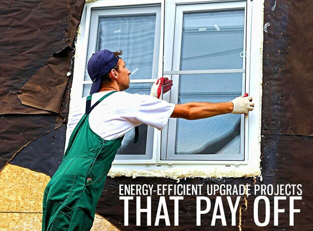 Energy-Efficient Upgrade Projects That Pay Off