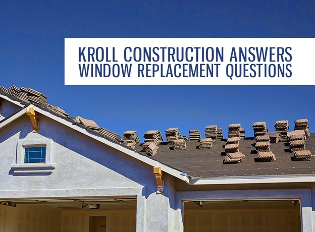Kroll Construction Answers Window Replacement Questions