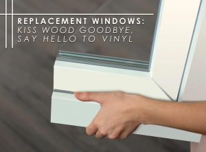 Replacement Windows: Kiss Wood Goodbye, Say Hello to Vinyl