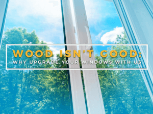 Wood Isn't Good: Why Upgrade Your Windows with Us