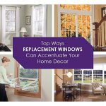 Top Ways Replacement Windows Can Accentuate Your Home Decor