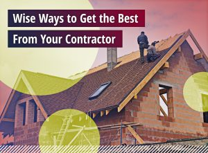 Wise Ways to Get the Best From Your Contractor