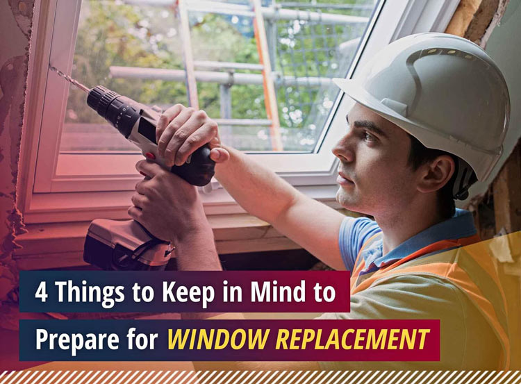 4 Things to Keep in Mind to Prepare for Window Replacement