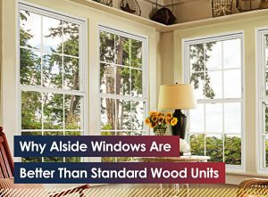 Why Alside Windows Are Better Than Standard Wood Units