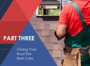 What You Need to Know About Your Roof's Lifespan – Part 3: Giving Your Roof the Best Care