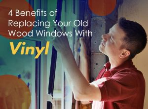 4 Benefits of Replacing Your Old Wood Windows With Vinyl