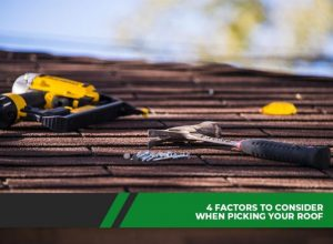 4 Factors to Consider When Picking Your Roof